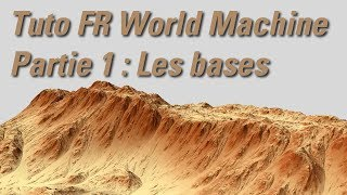 Tuto FR World Machine – Partie 1 : Les bases, création d'un terrain réaliste et exportation.